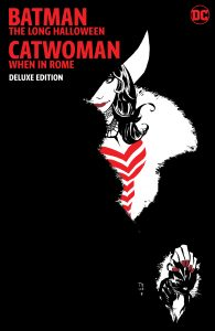 BATMAN: THE LONG HALLOWEEN: CATWOMAN WHEN IN ROME THE DELUXE EDITION